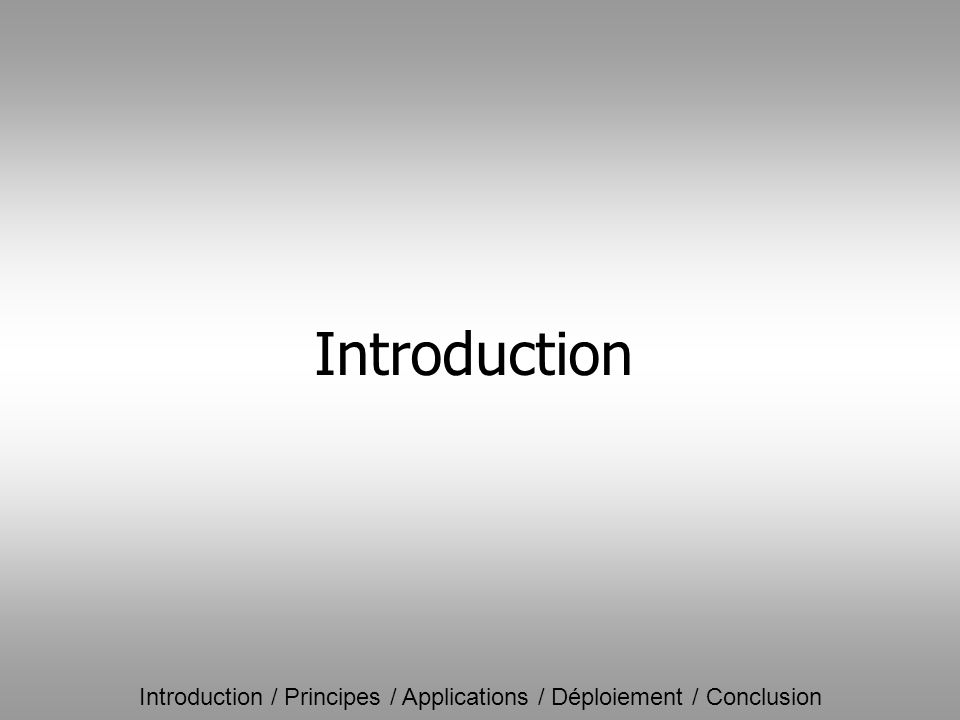 Introduction / Principes / Applications / Déploiement / Conclusion Introduction
