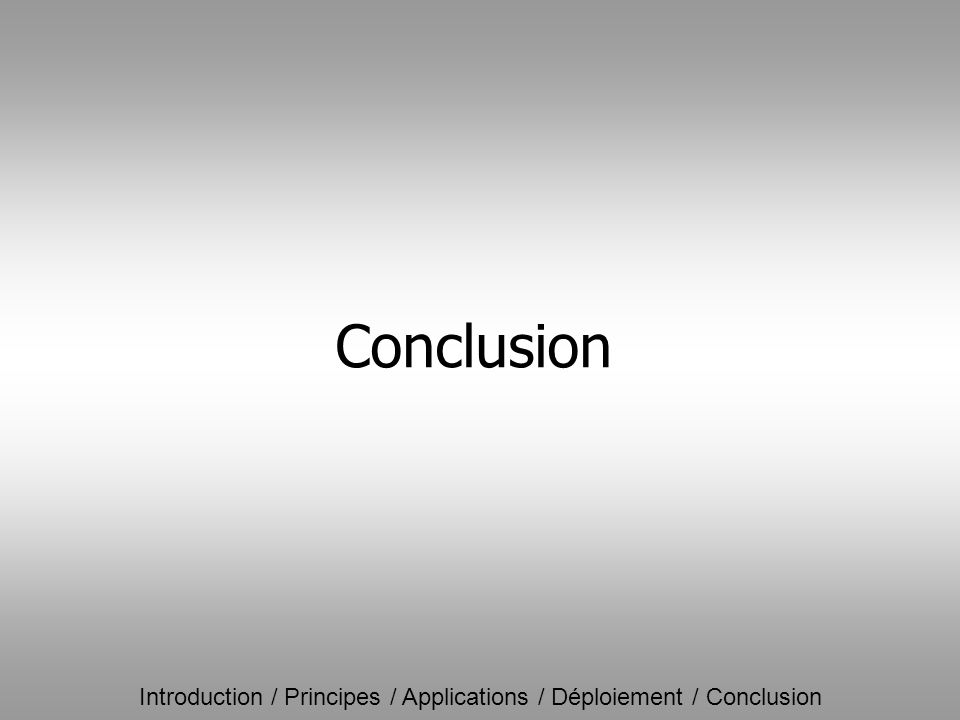 Introduction / Principes / Applications / Déploiement / Conclusion Conclusion