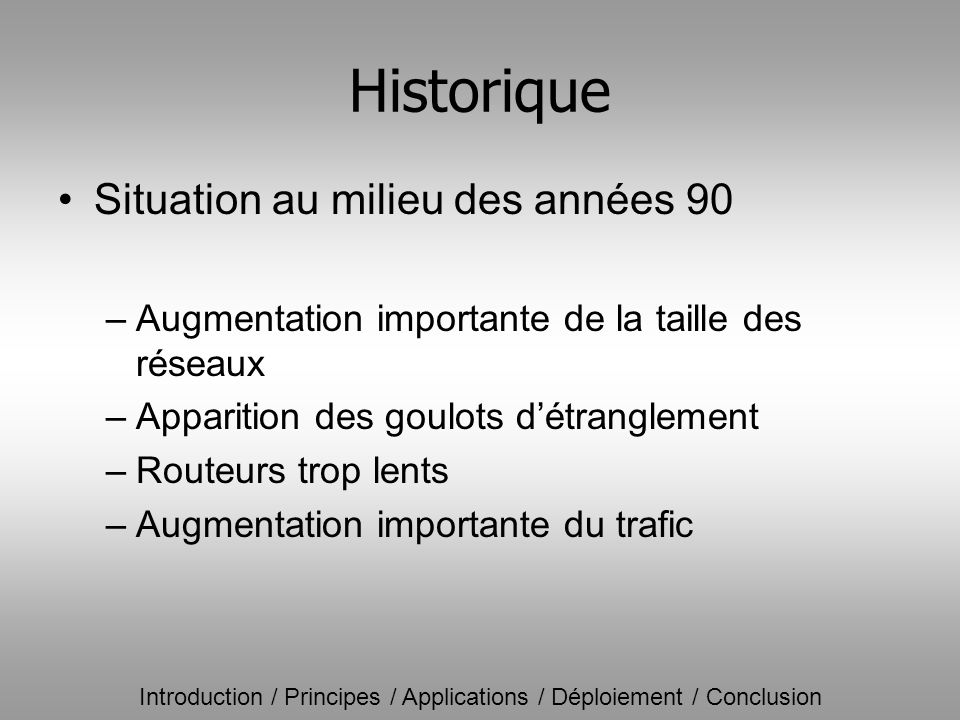 Introduction / Principes / Applications / Déploiement / Conclusion Applications Autres applications –Fast rerouting –Multicast sur MPLS –IPV6 sur MPLS –CoS sur MPLS –Garantie de bande passante