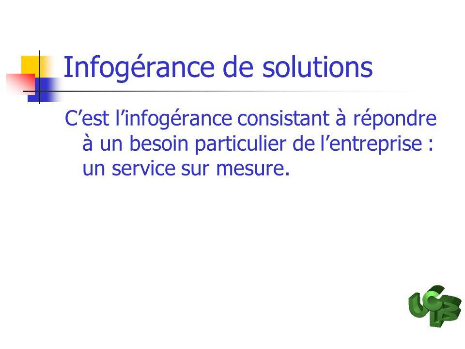 Infogérance de solutions Cest linfogérance consistant à répondre à un besoin particulier de lentreprise : un service sur mesure.
