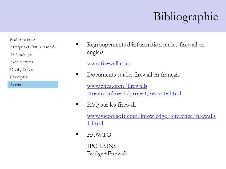 Bibliographie Regroupements dinformation sur les firewall en anglais www.firewall.com Documents sur les firewall en français www.chez.com/firewalls xt