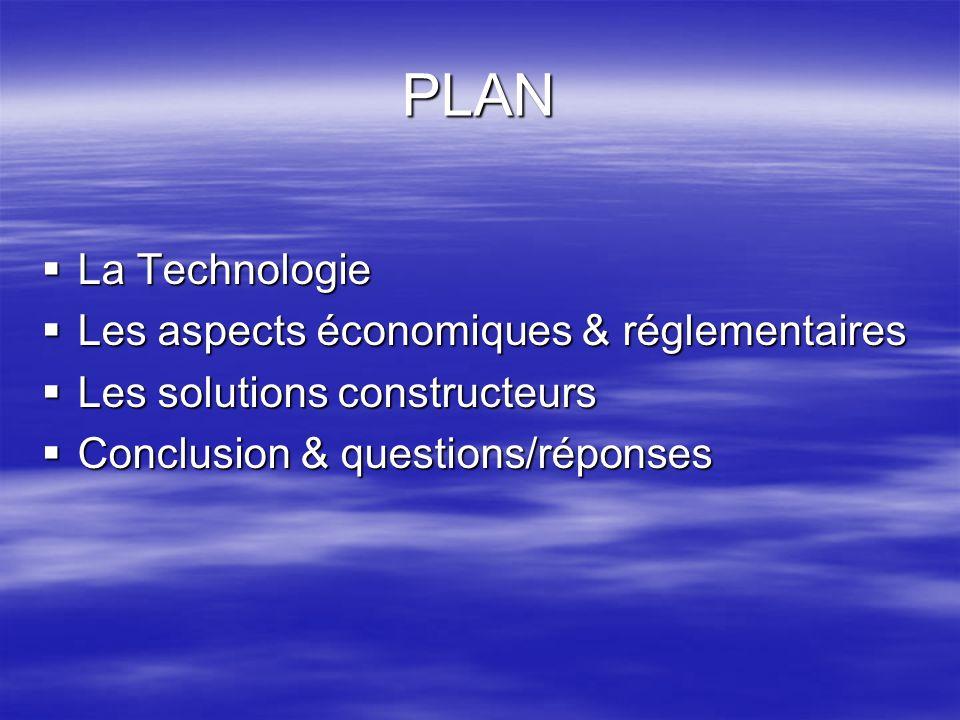 PLAN La Technologie La Technologie Les aspects économiques & réglementaires Les aspects économiques & réglementaires Les solutions constructeurs Les s
