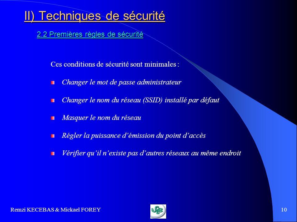 Remzi KECEBAS & Mickael FOREY 10 II) Techniques de sécurité 2.2 Premières règles de sécurité Ces conditions de sécurité sont minimales : Changer le mo