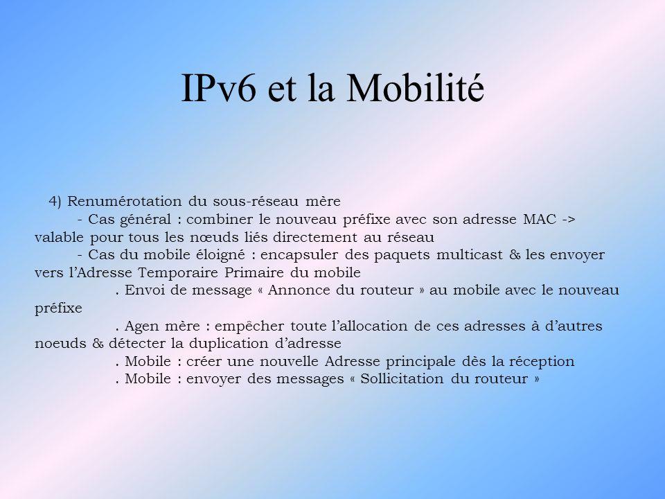 IPv6 et la Mobilité 4) Renumérotation du sous-réseau mère - Cas général : combiner le nouveau préfixe avec son adresse MAC -> valable pour tous les nœ