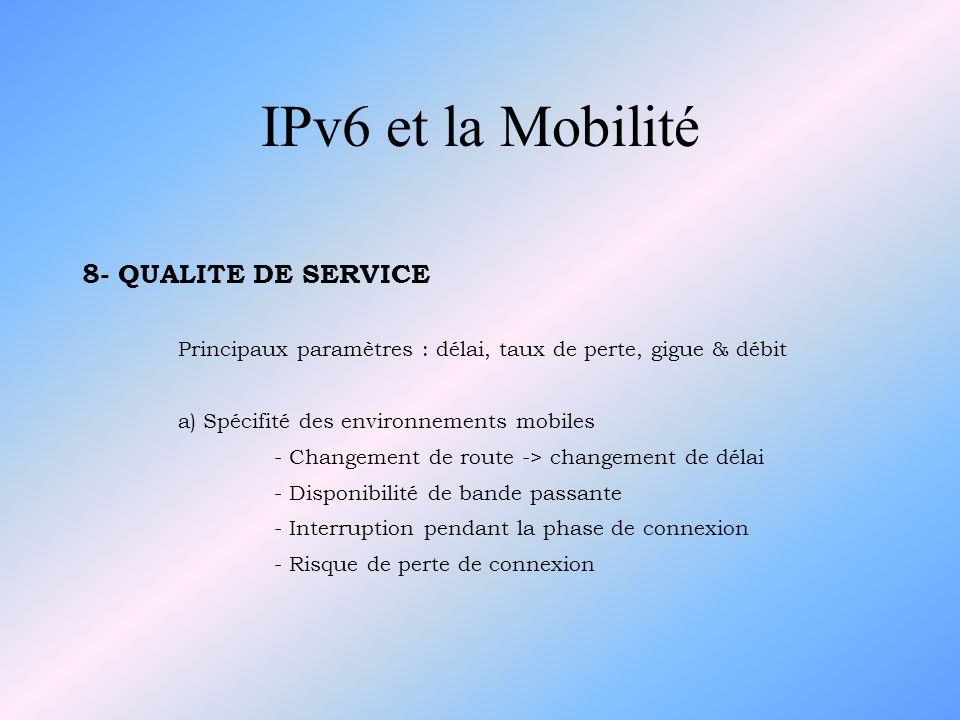8- QUALITE DE SERVICE Principaux paramètres : délai, taux de perte, gigue & débit a) Spécifité des environnements mobiles - Changement de route -> cha