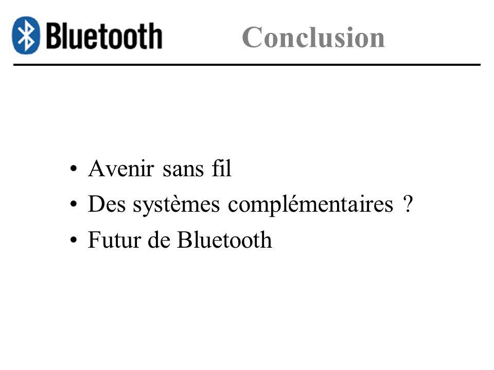 Conclusion Avenir sans fil Des systèmes complémentaires ? Futur de Bluetooth