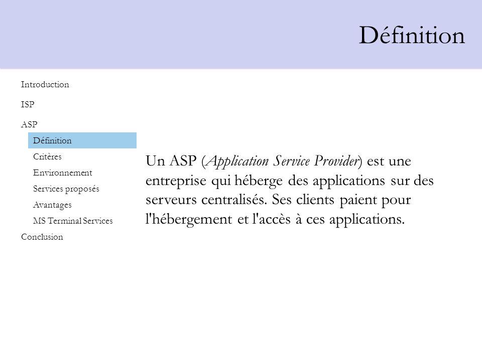 Définition Un ASP (Application Service Provider) est une entreprise qui héberge des applications sur des serveurs centralisés. Ses clients paient pour