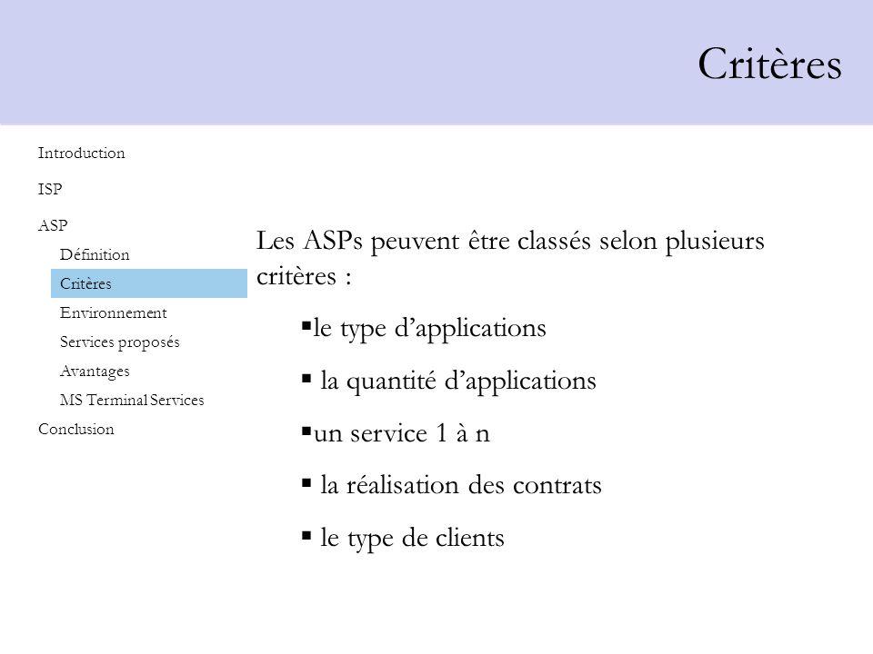 Critères Les ASPs peuvent être classés selon plusieurs critères : le type dapplications la quantité dapplications un service 1 à n la réalisation des