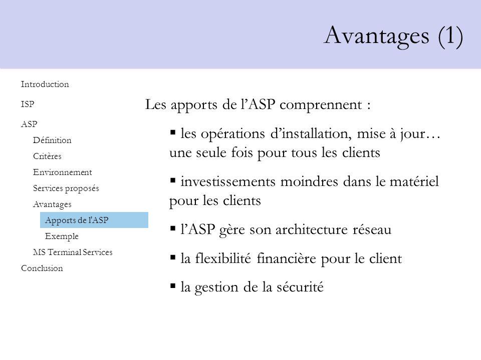 Avantages (1) Les apports de lASP comprennent : les opérations dinstallation, mise à jour… une seule fois pour tous les clients investissements moindr