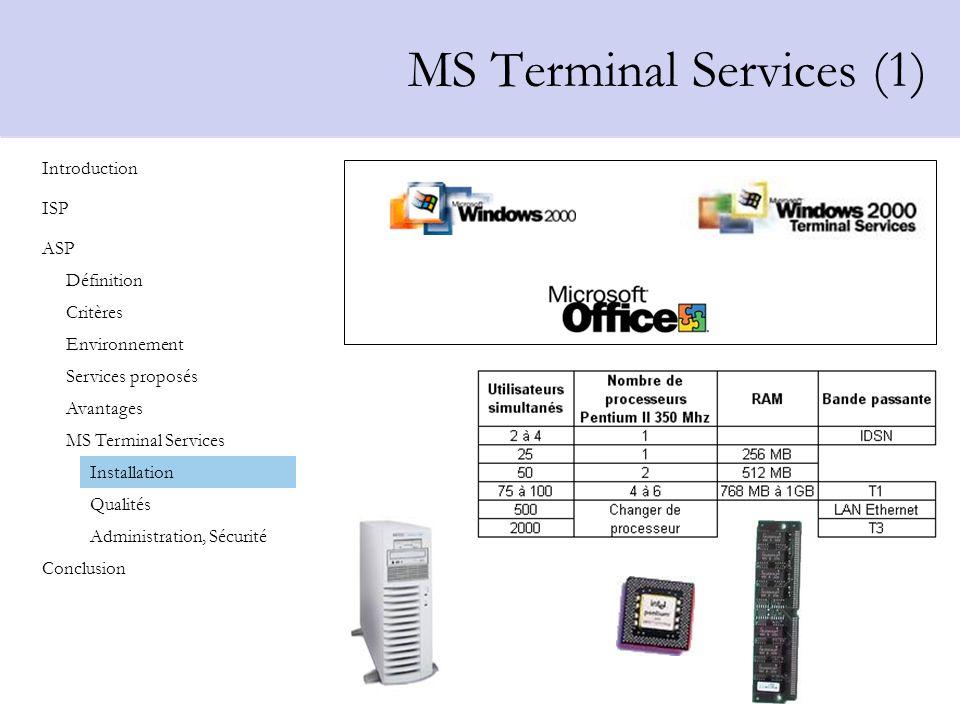 MS Terminal Services (1) Installation Qualités Administration, Sécurité Introduction Définition ISP ASP Critères Environnement Avantages Services prop
