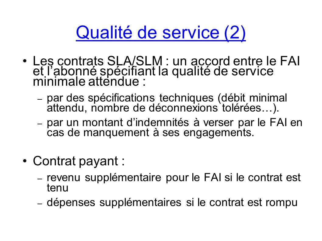 Les contrats SLA/SLM : un accord entre le FAI et labonné spécifiant la qualité de service minimale attendue : – par des spécifications techniques (débit minimal attendu, nombre de déconnexions tolérées…).