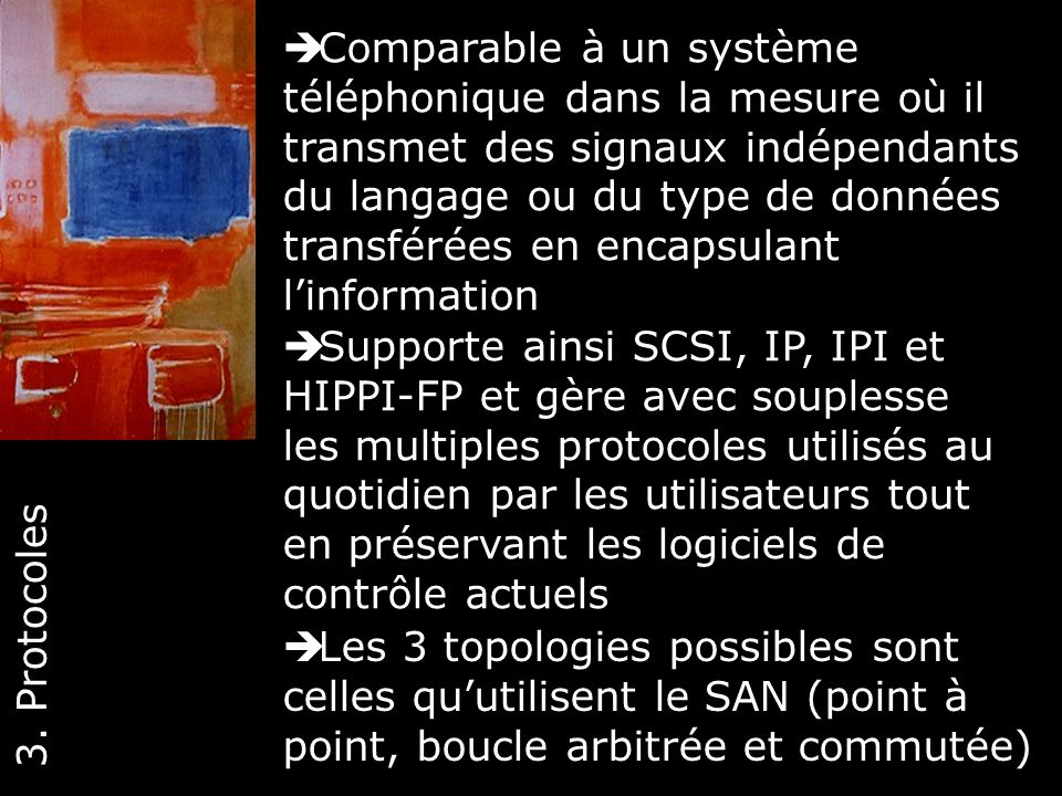 26 Supporte ainsi SCSI, IP, IPI et HIPPI-FP et gère avec souplesse les multiples protocoles utilisés au quotidien par les utilisateurs tout en préserv