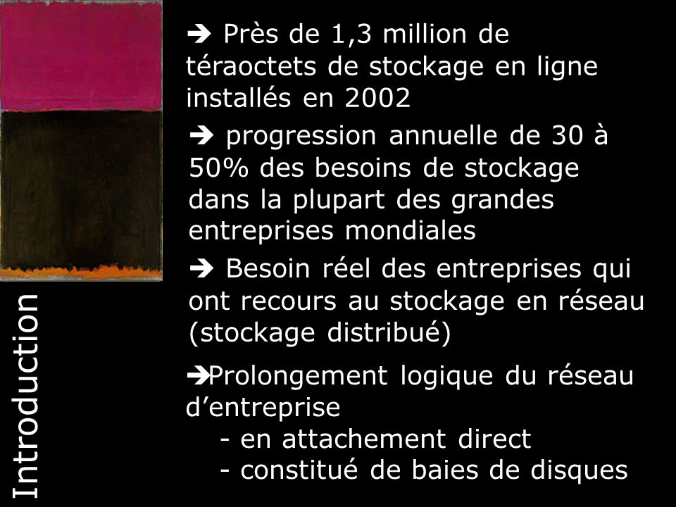 3 Près de 1,3 million de téraoctets de stockage en ligne installés en 2002 progression annuelle de 30 à 50% des besoins de stockage dans la plupart de