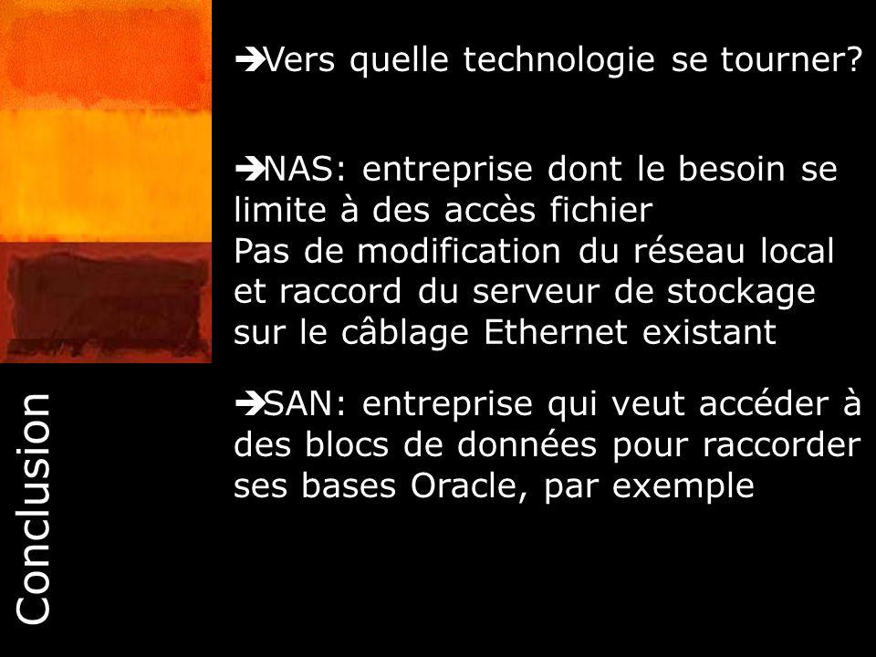 46 Vers quelle technologie se tourner? NAS: entreprise dont le besoin se limite à des accès fichier Pas de modification du réseau local et raccord du
