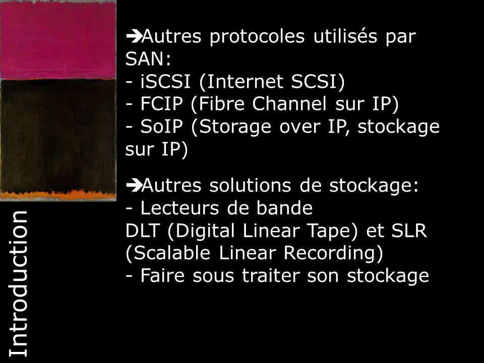 7 Introduction Autres protocoles utilisés par SAN: - iSCSI (Internet SCSI) - FCIP (Fibre Channel sur IP) - SoIP (Storage over IP, stockage sur IP) Aut