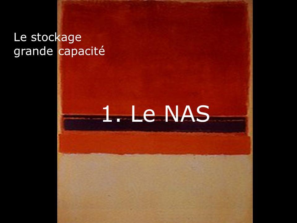 9 Le stockage grande capacité 1. Le NAS