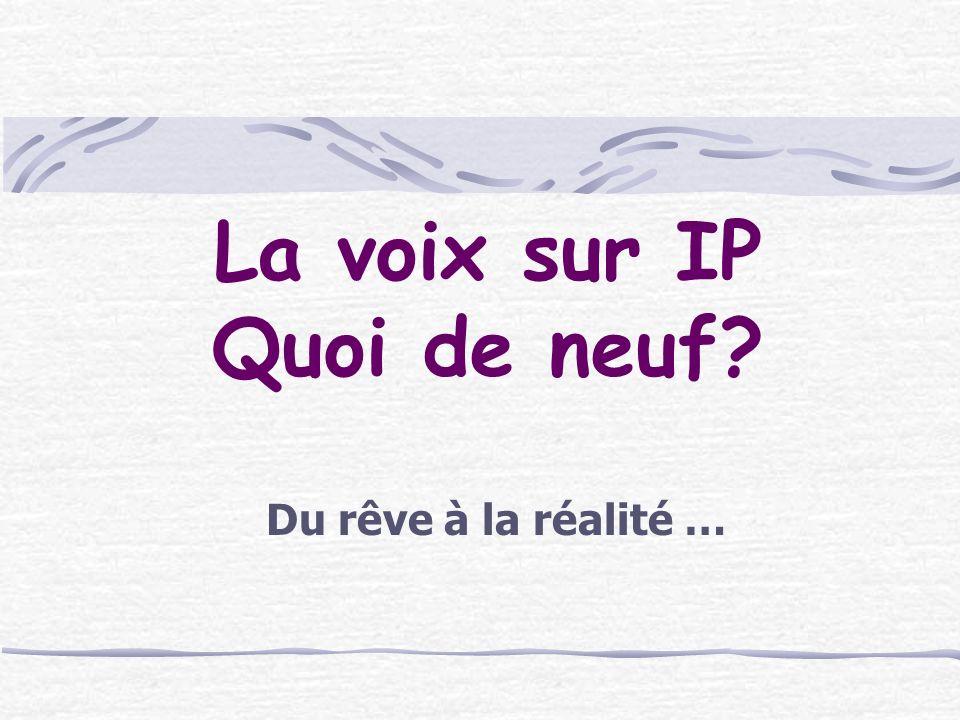 La voix sur IP Quoi de neuf? Du rêve à la réalité …