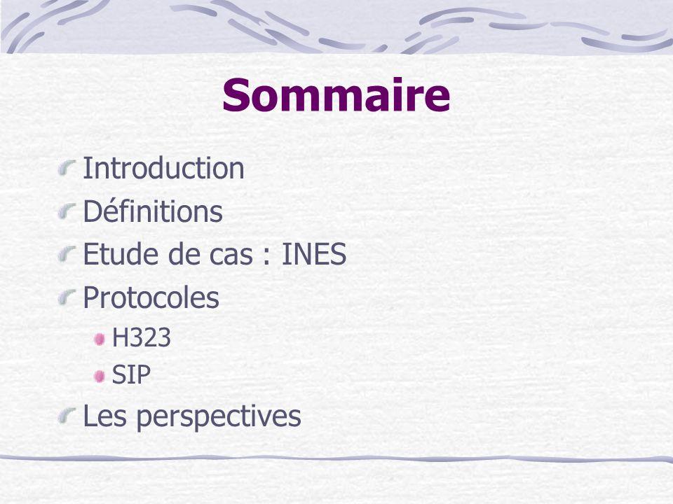 Sommaire Introduction Définitions Etude de cas : INES Protocoles H323 SIP Les perspectives