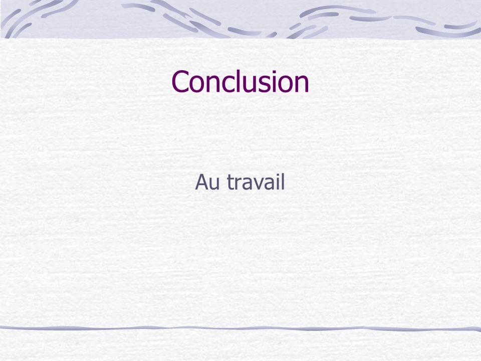 Conclusion Au travail