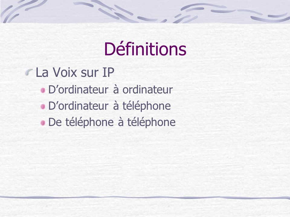 Définitions La Voix sur IP Dordinateur à ordinateur Dordinateur à téléphone De téléphone à téléphone