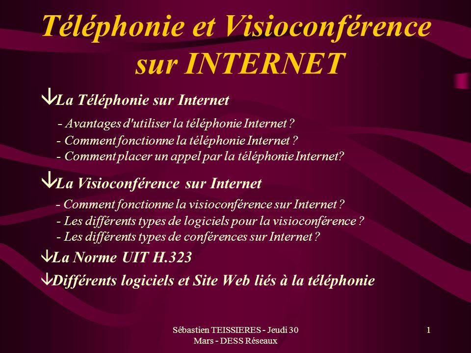 Sébastien TEISSIERES - Jeudi 30 Mars - DESS Réseaux 1 Téléphonie et Visioconférence sur INTERNET â La Téléphonie sur Internet - Avantages d utiliser la téléphonie Internet .