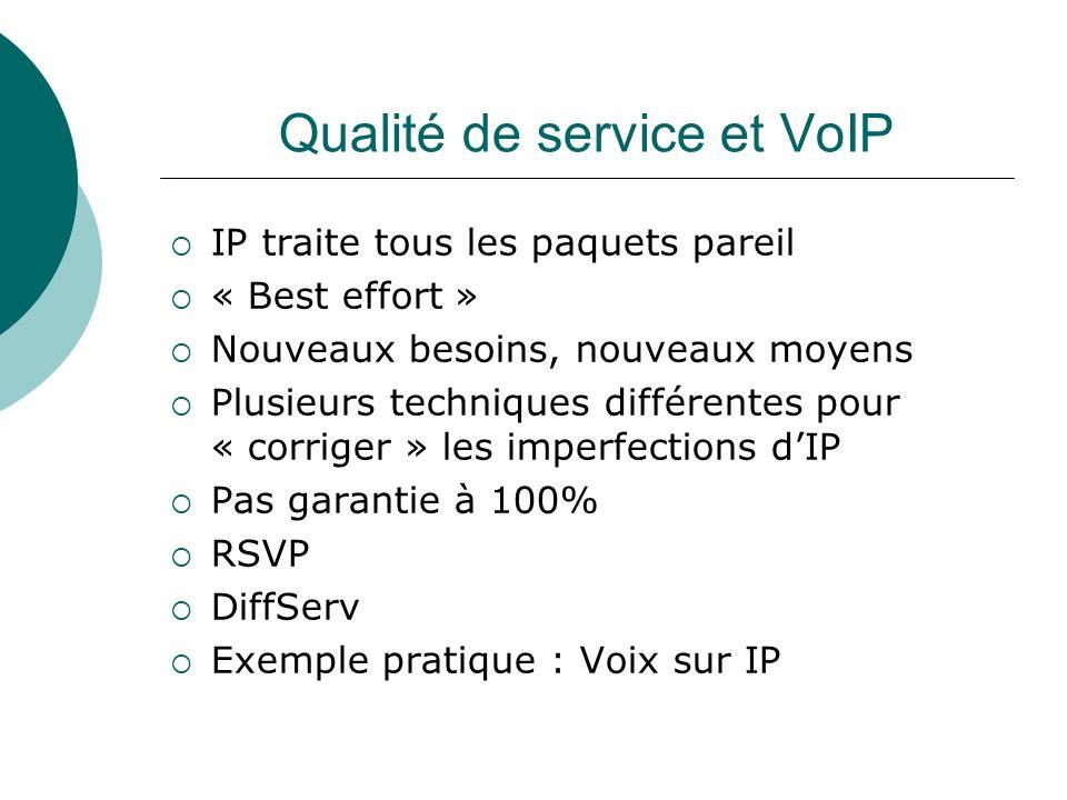 Qualité de service et VoIP IP traite tous les paquets pareil « Best effort » Nouveaux besoins, nouveaux moyens Plusieurs techniques différentes pour «