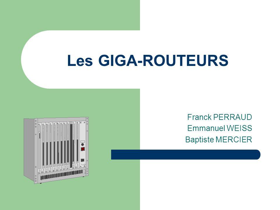 Les GIGA-ROUTEURS Franck PERRAUD Emmanuel WEISS Baptiste MERCIER
