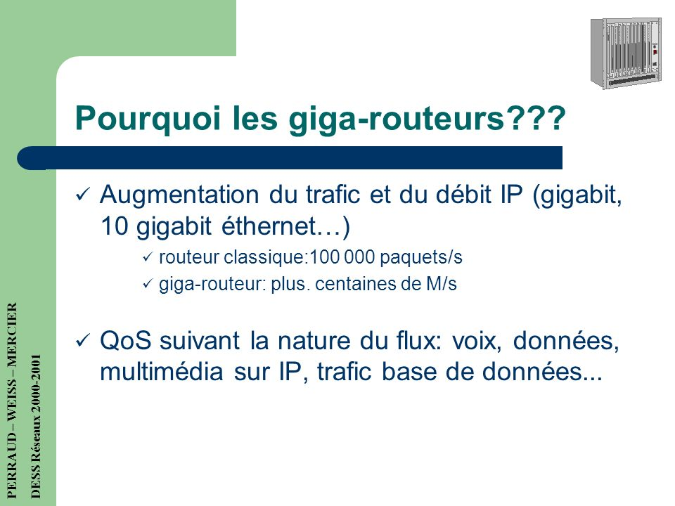 Plan 1. Pourquoi les giga-routeurs? 2. Rappels IP - ATM 3. IP Switching - Tag Switching - Cell Tunneling 4. MPLS 5. Les giga-routeurs et loptique 6. E