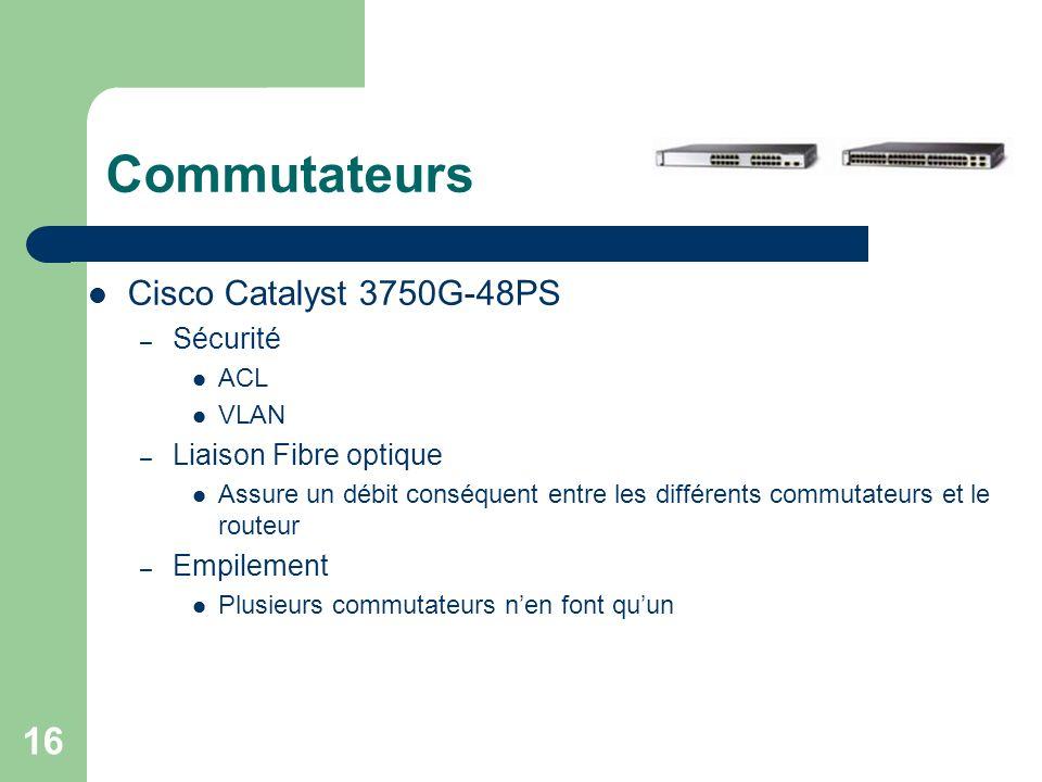 16 Commutateurs Cisco Catalyst 3750G-48PS – Sécurité ACL VLAN – Liaison Fibre optique Assure un débit conséquent entre les différents commutateurs et
