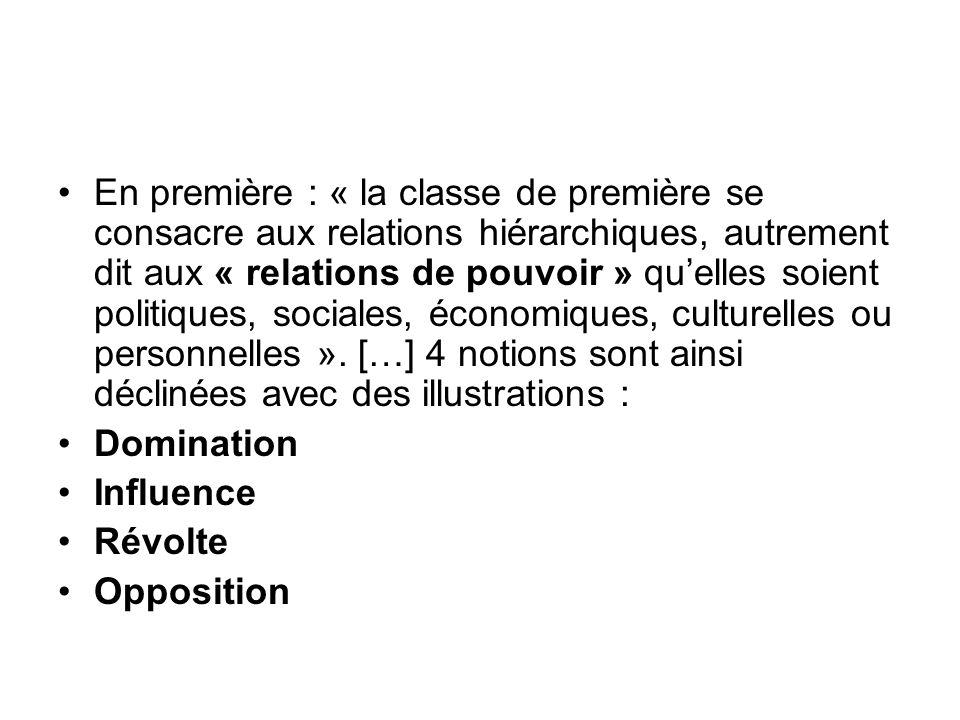 En première : « la classe de première se consacre aux relations hiérarchiques, autrement dit aux « relations de pouvoir » quelles soient politiques, sociales, économiques, culturelles ou personnelles ».