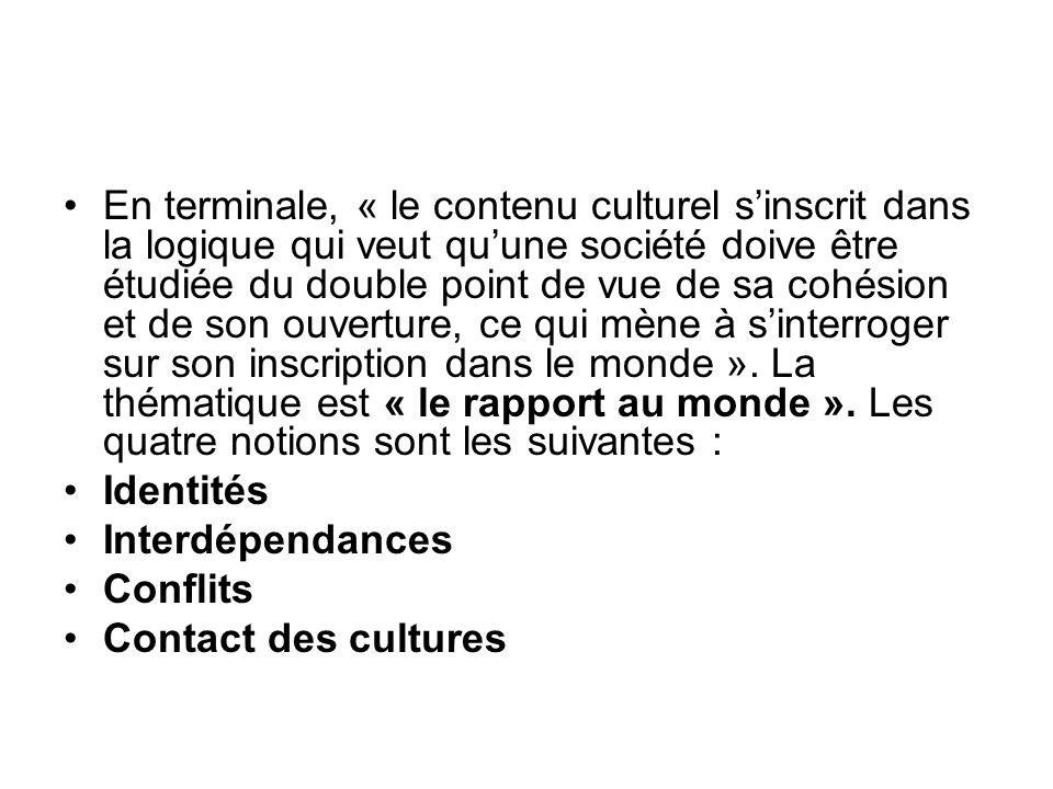 En terminale, « le contenu culturel sinscrit dans la logique qui veut quune société doive être étudiée du double point de vue de sa cohésion et de son ouverture, ce qui mène à sinterroger sur son inscription dans le monde ».