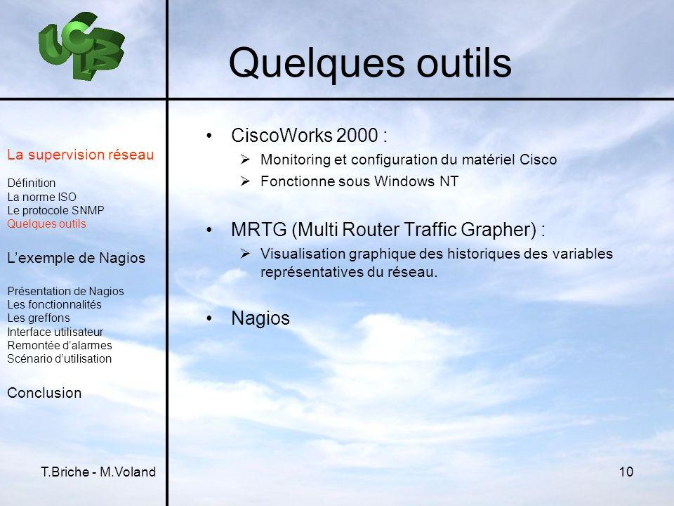 T.Briche - M.Voland10 Quelques outils CiscoWorks 2000 : Monitoring et configuration du matériel Cisco Fonctionne sous Windows NT MRTG (Multi Router Tr