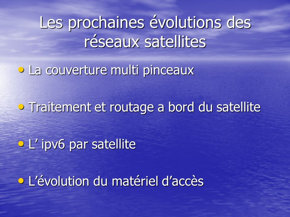 Les prochaines évolutions des réseaux satellites La couverture multi pinceaux La couverture multi pinceaux Traitement et routage a bord du satellite T