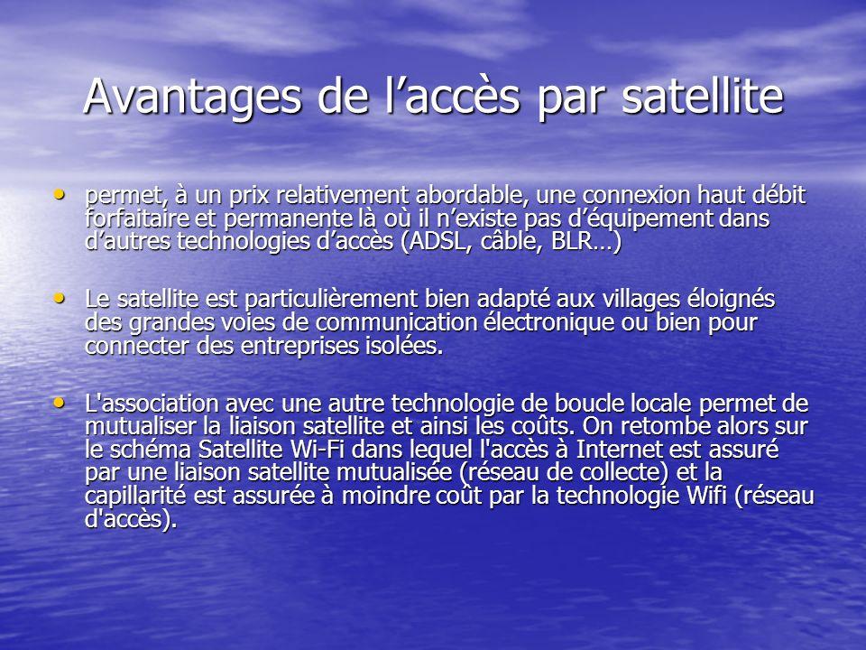 Avantages de laccès par satellite permet, à un prix relativement abordable, une connexion haut débit forfaitaire et permanente là où il nexiste pas dé