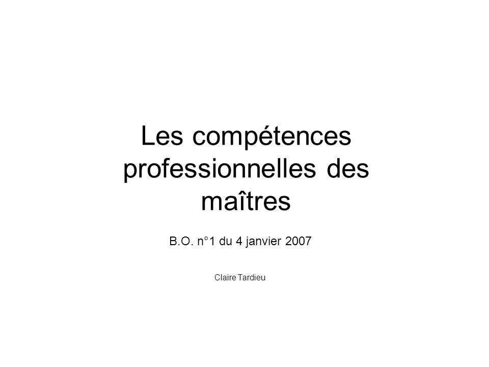 Les compétences professionnelles des maîtres B.O. n°1 du 4 janvier 2007 Claire Tardieu