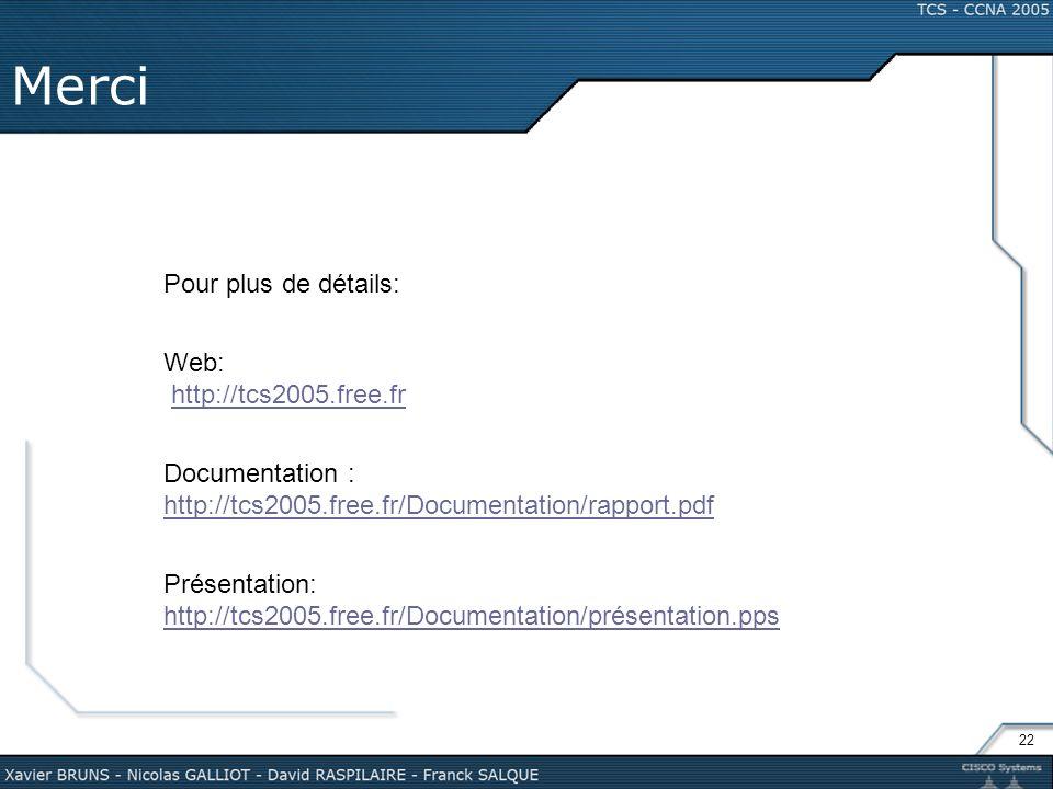 22 Merci Pour plus de détails: Web: http://tcs2005.free.fr Documentation : http://tcs2005.free.fr/Documentation/rapport.pdf http://tcs2005.free.fr/Doc