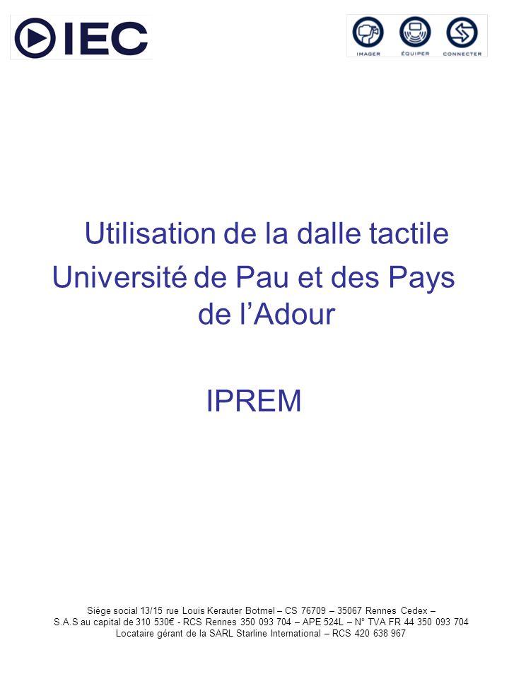 Utilisation de la dalle tactile Université de Pau et des Pays de lAdour IPREM Siège social 13/15 rue Louis Kerauter Botmel – CS 76709 – 35067 Rennes C