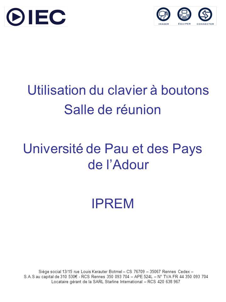 Utilisation du clavier à boutons Salle de réunion Université de Pau et des Pays de lAdour IPREM Siège social 13/15 rue Louis Kerauter Botmel – CS 7670