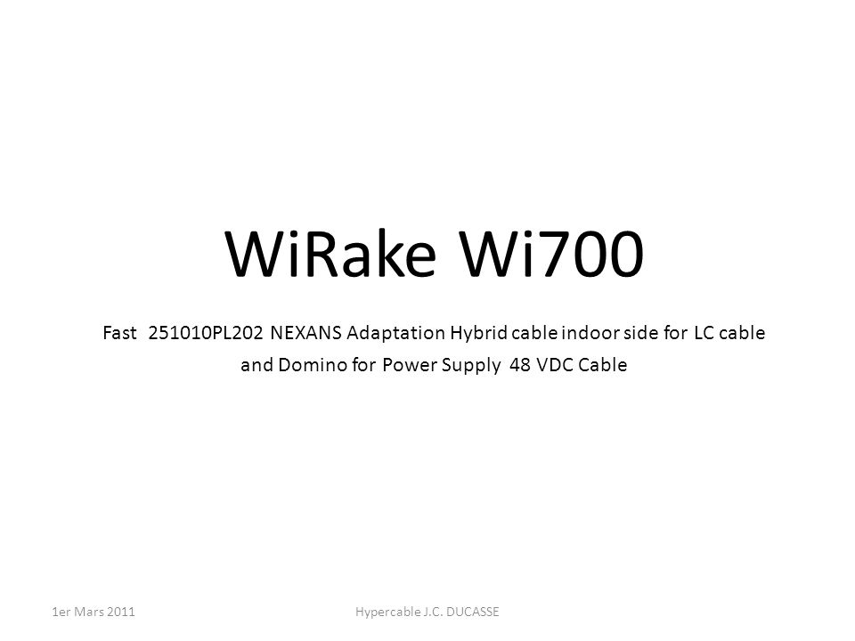 WiRake Wi700 Fast 251010PL202 NEXANS Adaptation Hybrid cable indoor side for LC cable and Domino for Power Supply 48 VDC Cable Hypercable J.C.