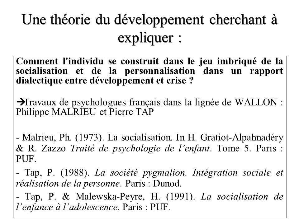 Une théorie du développement cherchant à expliquer : Comment l individu se construit dans le jeu imbriqué de la socialisation et de la personnalisation dans un rapport dialectique entre développement et crise .