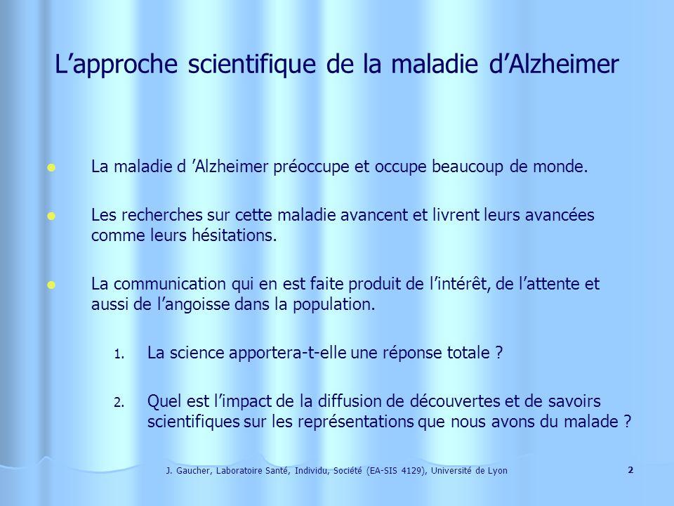 J. Gaucher, Laboratoire Santé, Individu, Société (EA-SIS 4129), Université de Lyon 1 Le malade Alzheimer et son aidant : La rencontre de deux sujets P