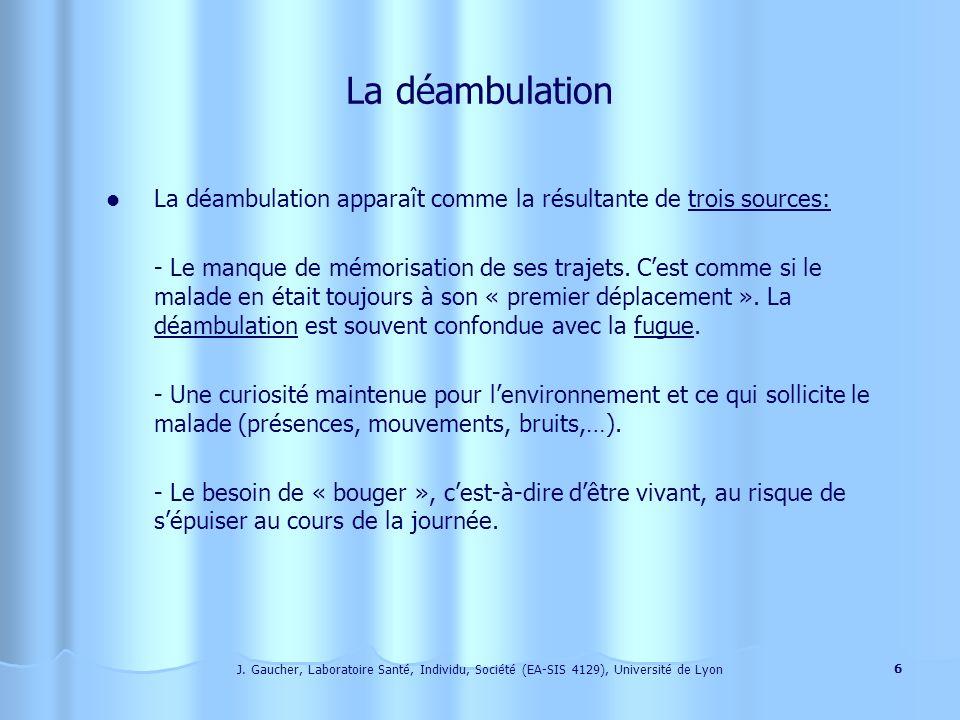 J. Gaucher, Laboratoire Santé, Individu, Société (EA-SIS 4129), Université de Lyon 5 Comportements psychiques caractéristiques du malade dAlzheimer La