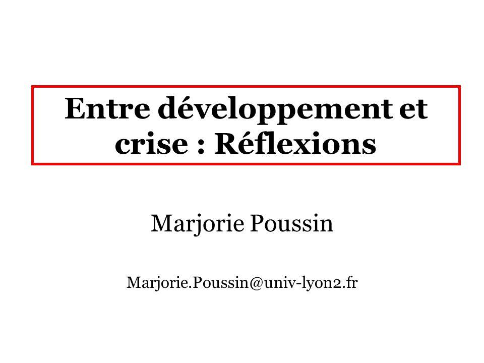 Entre développement et crise : Réflexions Marjorie Poussin Marjorie.Poussin@univ-lyon2.fr