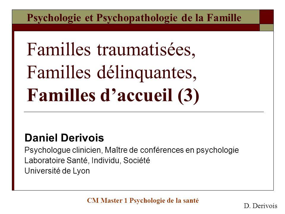 Psychologie et Psychopathologie de la Famille Familles traumatisées, Familles délinquantes, Familles daccueil (3) CM Master 1 Psychologie de la santé