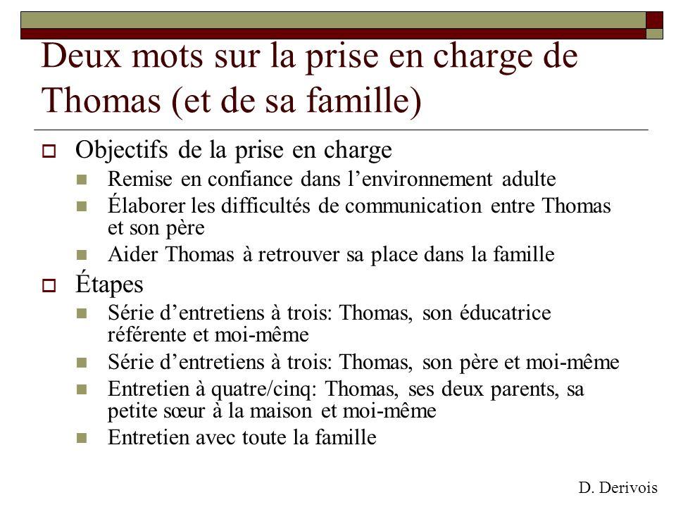 Deux mots sur la prise en charge de Thomas (et de sa famille) Objectifs de la prise en charge Remise en confiance dans lenvironnement adulte Élaborer