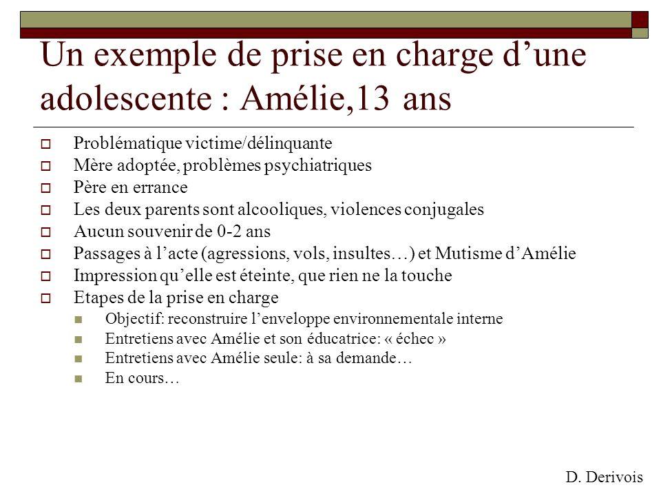 Un exemple de prise en charge dune adolescente : Amélie,13 ans Problématique victime/délinquante Mère adoptée, problèmes psychiatriques Père en erranc