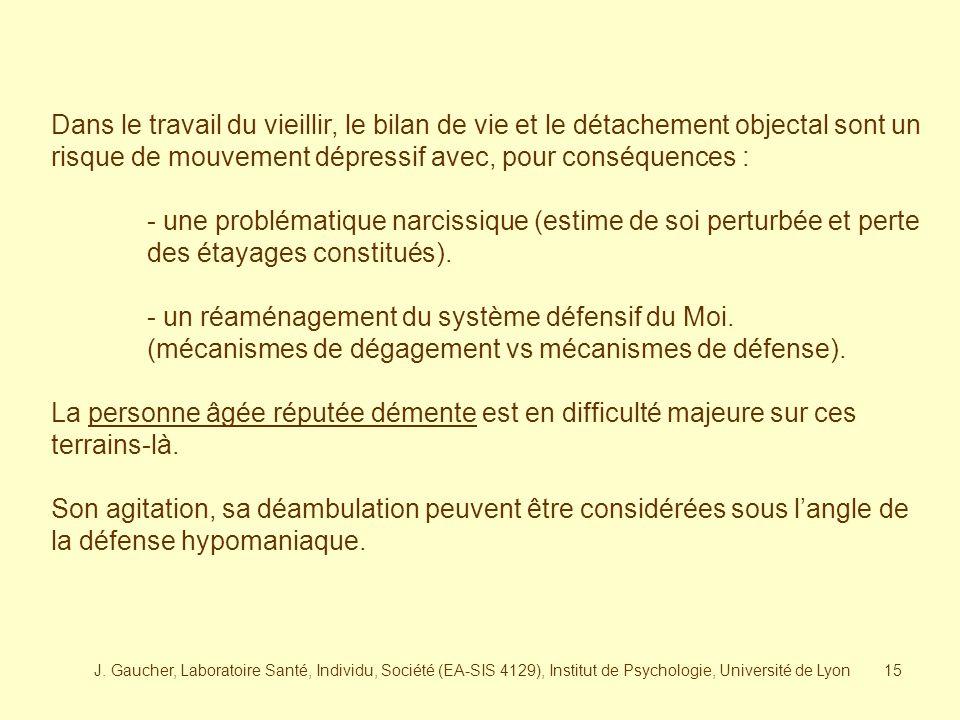 J. Gaucher, Laboratoire Santé, Individu, Société (EA-SIS 4129), Institut de Psychologie, Université de Lyon14 La dépression et la démence sont les deu