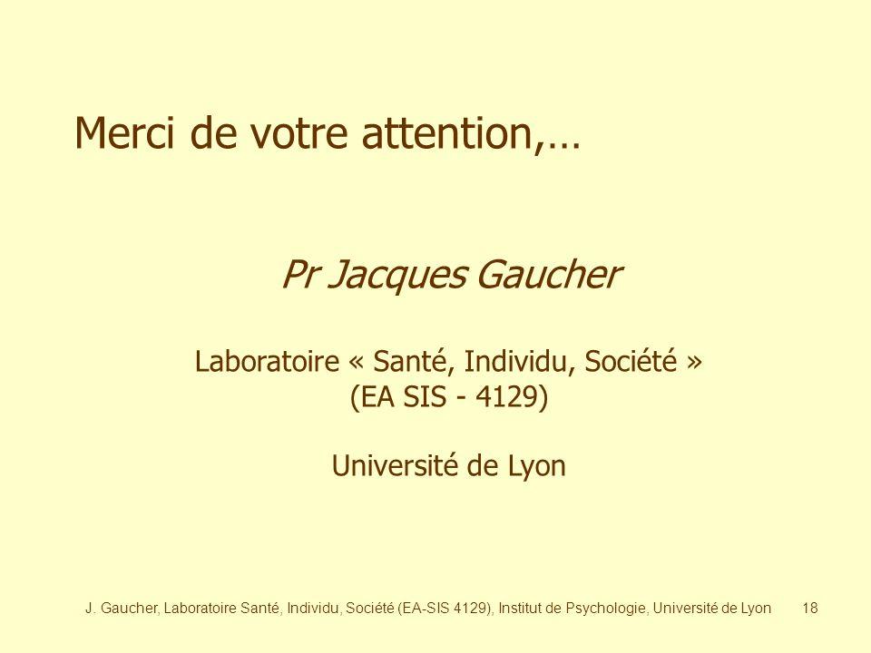J. Gaucher, Laboratoire Santé, Individu, Société (EA-SIS 4129), Institut de Psychologie, Université de Lyon17 La question qui est souvent posée, clini
