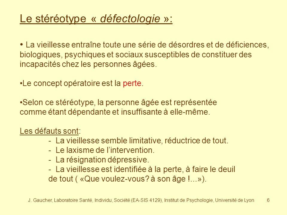 J. Gaucher, Laboratoire Santé, Individu, Société (EA-SIS 4129), Institut de Psychologie, Université de Lyon5 Le stéréotype « pathologie »: La vieilles
