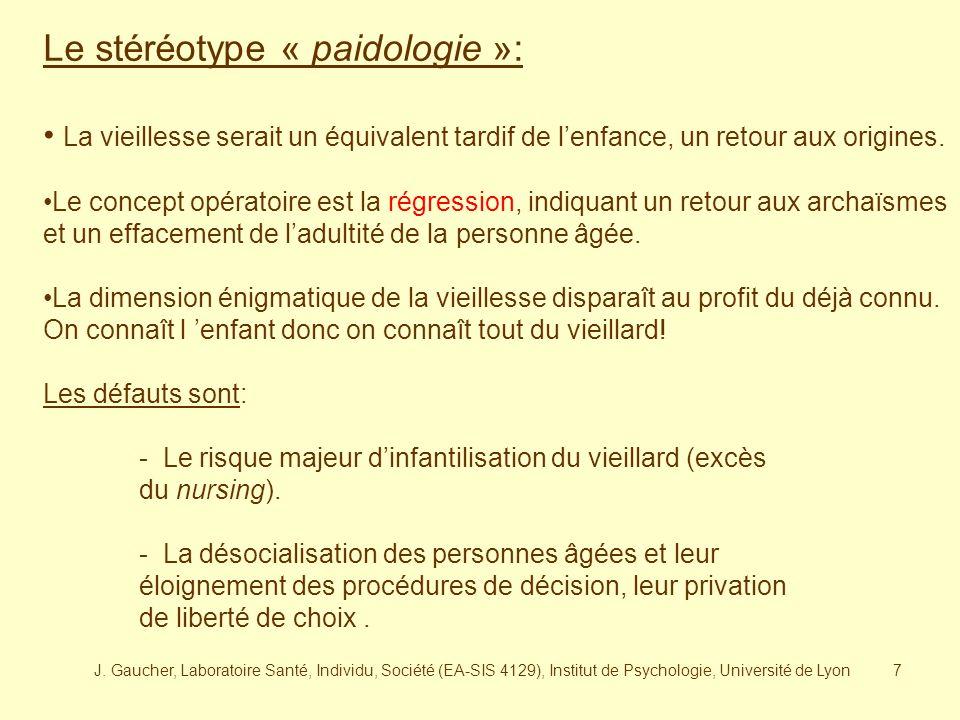J. Gaucher, Laboratoire Santé, Individu, Société (EA-SIS 4129), Institut de Psychologie, Université de Lyon6 Le stéréotype « défectologie »: La vieill